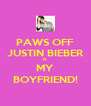 PAWS OFF JUSTIN BIEBER IS  MY BOYFRIEND! - Personalised Poster A4 size