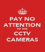 PAY NO ATTENTION TO THE CCTV CAMERAS - Personalised Poster A4 size
