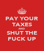 PAY YOUR TAXES AND SHUT THE FUCK UP - Personalised Poster A4 size