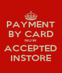 PAYMENT BY CARD NOW ACCEPTED INSTORE - Personalised Poster A4 size