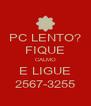 PC LENTO? FIQUE CALMO E LIGUE 2567-3255 - Personalised Poster A4 size