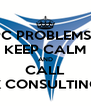 PC PROBLEMS? KEEP CALM AND CALL TEKNOTIX CONSULTING GROUP  - Personalised Poster A4 size