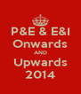 P&E & E&I Onwards AND Upwards 2014 - Personalised Poster A4 size