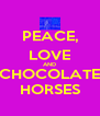 PEACE, LOVE AND CHOCOLATE HORSES - Personalised Poster A4 size