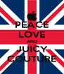 PEACE LOVE AND JUICY COUTURE - Personalised Poster A4 size