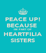 PEACE UP! BECAUSE  IM PART OF HEARTFILIA SISTERS - Personalised Poster A4 size