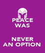 PEACE WAS  NEVER AN OPTION - Personalised Poster A4 size