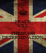 PEACE WILL COME THROUGH DETERMINATION - Personalised Poster A4 size