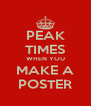 PEAK TIMES WHEN YOU MAKE A POSTER - Personalised Poster A4 size