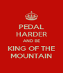 PEDAL HARDER AND BE KING OF THE MOUNTAIN - Personalised Poster A4 size