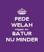 PEDE WELAH anggap we BATUR NU MINDER - Personalised Poster A4 size