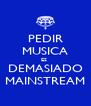 PEDIR MUSICA ES  DEMASIADO MAINSTREAM - Personalised Poster A4 size