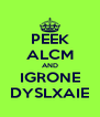 PEEK ALCM AND IGRONE DYSLXAIE - Personalised Poster A4 size