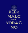 PEEK MALC DNA YRRAC NO - Personalised Poster A4 size