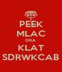 PEEK MLAC DNA KLAT SDRWKCAB - Personalised Poster A4 size