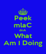Peek mlaC dnA What Am I Doing - Personalised Poster A4 size