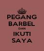 PEGANG BARBEL DAN IKUTI SAYA - Personalised Poster A4 size