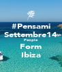 #Pensami Settembre14 People Form Ibiza - Personalised Poster A4 size
