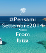 #Pensami Settembre2014 People From Ibiza - Personalised Poster A4 size