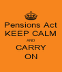 Pensions Act KEEP CALM AND CARRY ON - Personalised Poster A4 size
