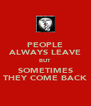 PEOPLE ALWAYS LEAVE BUT SOMETIMES THEY COME BACK - Personalised Poster A4 size