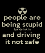 people are being stupid by drinkin and driving  it not safe - Personalised Poster A4 size