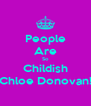 People Are So Childish Chloe Donovan! - Personalised Poster A4 size