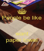 People be like   want paper towel - Personalised Poster A4 size