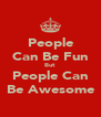 People Can Be Fun But People Can Be Awesome - Personalised Poster A4 size