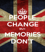 PEOPLE CHANGE BUT MEMORIES DON'T - Personalised Poster A4 size