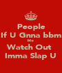 People If U Gnna bbm Me Watch Out  Imma Slap U - Personalised Poster A4 size