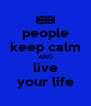 people keep calm AND live your life - Personalised Poster A4 size