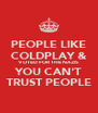 PEOPLE LIKE COLDPLAY & VOTED FOR THE NAZIS YOU CAN'T TRUST PEOPLE - Personalised Poster A4 size
