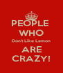 PEOPLE  WHO Don't Like Lemon ARE CRAZY! - Personalised Poster A4 size
