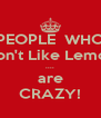PEOPLE  WHO Don't Like Lemon .... are CRAZY! - Personalised Poster A4 size