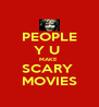 PEOPLE Y U  MAKE  SCARY  MOVIES - Personalised Poster A4 size