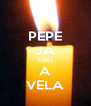 PEPE JÁ TIREI A VELA - Personalised Poster A4 size