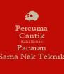 Percuma Cantik Kalo Belum Pacaran Sama Nak Teknik - Personalised Poster A4 size