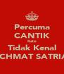 Percuma CANTIK Kalo Tidak Kenal RACHMAT SATRIA T - Personalised Poster A4 size