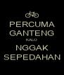PERCUMA GANTENG KALO NGGAK SEPEDAHAN - Personalised Poster A4 size