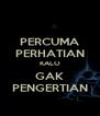 PERCUMA PERHATIAN KALO GAK PENGERTIAN - Personalised Poster A4 size
