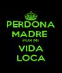 PERDONA MADRE  POR MI VIDA LOCA - Personalised Poster A4 size