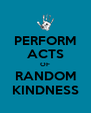 PERFORM ACTS OF RANDOM KINDNESS - Personalised Poster A4 size