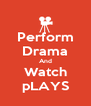 Perform Drama And Watch pLAYS - Personalised Poster A4 size