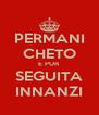 PERMANI CHETO E PUR SEGUITA INNANZI - Personalised Poster A4 size