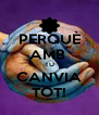PERQUÈ AMB  TU CANVIA TOT! - Personalised Poster A4 size