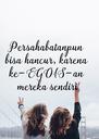 Persahabatanpun  bisa hancur, karena  ke-EGOIS-an  mereka sendiri - Personalised Poster A4 size