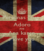 Personas Que  Adoro And Ana karen i love you - Personalised Poster A4 size