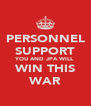PERSONNEL SUPPORT YOU AND JPA WILL WIN THIS WAR - Personalised Poster A4 size