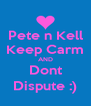 Pete n Kell Keep Carm AND Dont Dispute :) - Personalised Poster A4 size